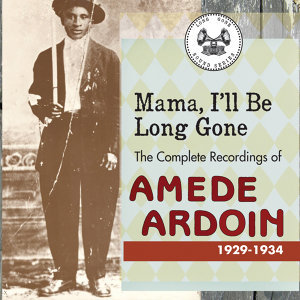 Mama I'll Be Long Gone : The Complete Recordings of Amede Ardoin, 1929-1934 - Disc 1