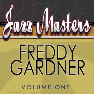 Jazz Masters - Freddy Gardner Vol 1