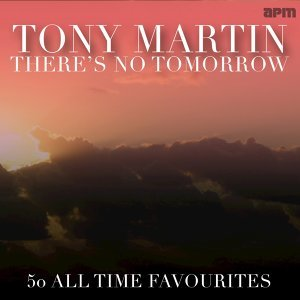 There's No Tomorrow - 50 All Time Favourites