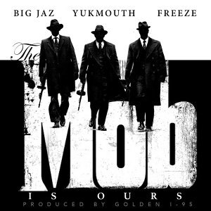 The Mob Is Ours (feat. Yukmouth & Freeze)