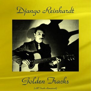 Django Reinhardt Golden Tracks - All Tracks Remastered