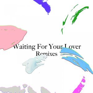 Waiting for Your Lover - Remixes