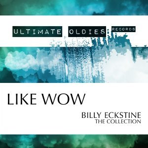 Ultimate Oldies: Like Wow (Billy Eckstine - The Collection) - Billy Eckstine - The Collection