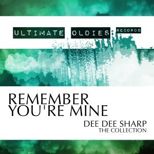 Ultimate Oldies: Remember You're Mine - Dee Dee Sharp - The Collection
