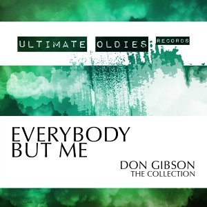 Ultimate Oldies: Everybody but Me - Don Gibson - The Collection