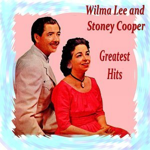 Wilma Lee and Stoney Cooper Greatest Hits