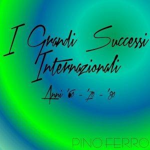 I Grandi Successi Internazionali - Anni '60 - '70 - '80