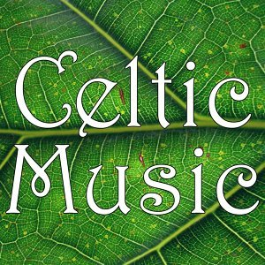 Celtic Music: Irish & Celtic Folk Moods Collection - Music From Ireland