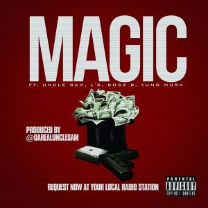Magic (feat. Uncle Sam, L's, Boss B & Yung Murk)