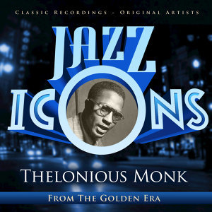 Jazz Icons from the Golden Era - Thelonius Monk