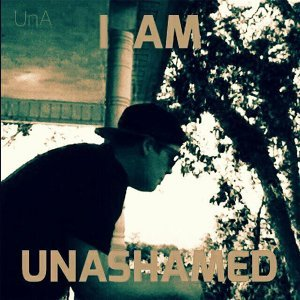 I Am Unashamed