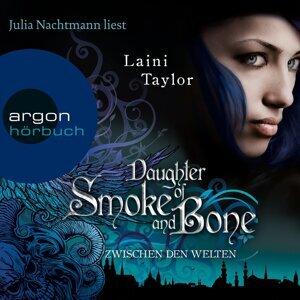 Daughter of Smoke and Bone - Zwischen den Welten - Ungekürzte Lesung
