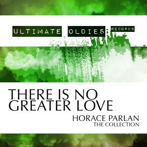 Ultimate Oldies: There Is No Greater Love - Horace Parlan - The Collection
