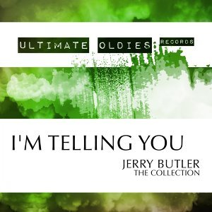 Ultimate Oldies: I'm Telling You - Jerry Butler - The Collection