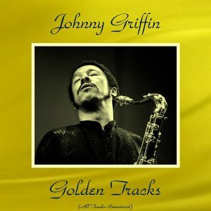 Johnny Griffin Golden Tracks - All Tracks Remastered