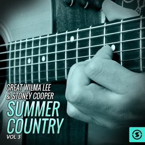 Great Wilma Lee & Stoney Cooper Summer Country, Vol. 3