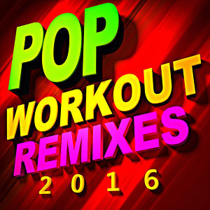 Pop Workout Remixes 2016
