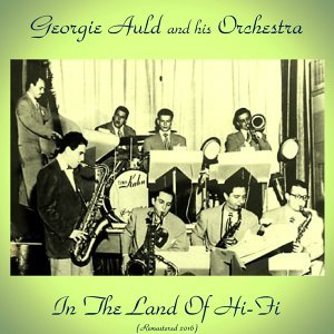 In the Land of Hi-Fi with Georgie Auld and His Orchestra - Remastered 2016