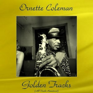 Ornette Coleman Golden Tracks - All Tracks Remastered