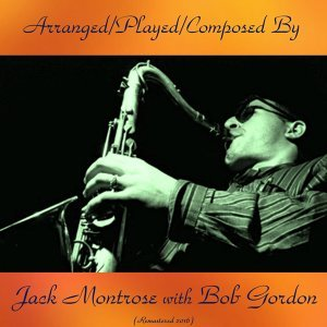 Arranged/Played/Composed by Jack Montrose with Bob Gordon - Remastered 2016