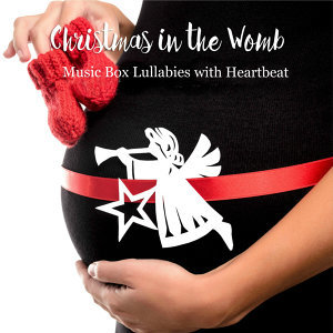 Christmas in the Womb: Music Box Lullabies with Heartbeat