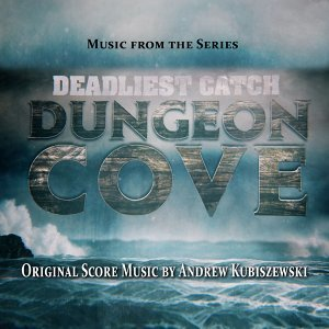 Deadliest Catch: Dungeon Cove Soundtrack (Music from the Original Tv Series)