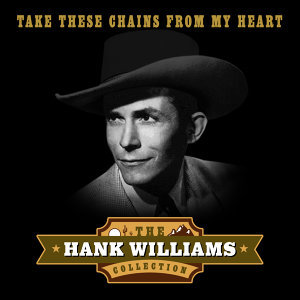 Take These Chains from My Heart (The Hank Williams Collection)