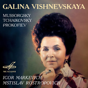 Galina Vishnevskaya: Mussorgsky, Tchaikovsky, Prokofiev