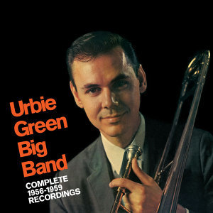 Urbie Green Big Band: Complete 1956 - 1959 Recordings
