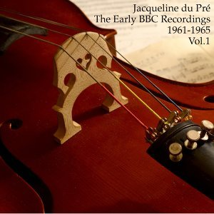 Jacqueline du Pré: The Early BBC Recordings, 1961-1965 [Vol. 1]
