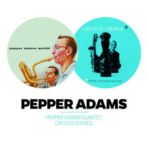Pepper Adams Quintet + Critic's Choice (Bonus Track Version)
