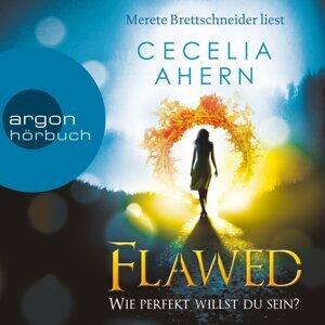 Flawed - Wie perfekt willst du sein? - Ungekürzte Lesung