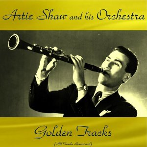 Artie Shaw Golden Tracks - All Tracks Remastered