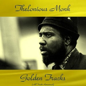 Thelonious Monk Golden Tracks - All Tracks Remastered