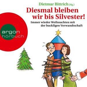 Diesmal bleiben wir bis Silvester! - Immer wieder Weihnachten mit der buckligen Verwandtschaft - Gekürzte Lesung