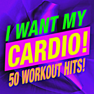 I Want My Cardio! 50 Workout Hits!