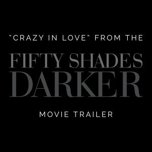 "Crazy in Love (From The ""Fifty Shades Darker"" Trailer)"