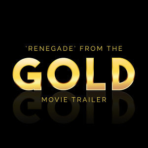 "Renegade (From the ""Gold"" Movie Trailer)"
