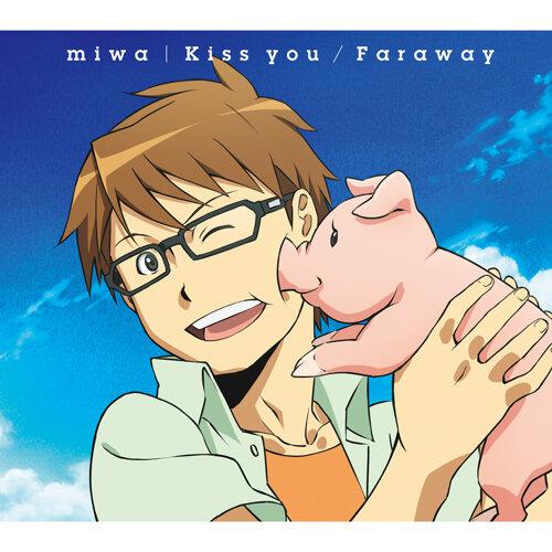 Kiss you/Faraway