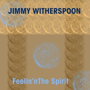 Jimmy Witherspoon: Feelin' the Spirit