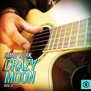 Jimmy Work, Crazy Moon, Vol. 2