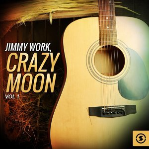 Jimmy Work, Crazy Moon, Vol. 1
