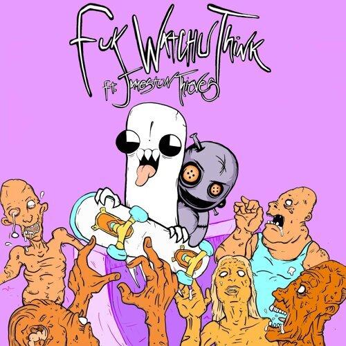 Fuk Watchu Think (feat. Jameston Thieves)