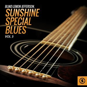 Blind Lemon Jefferson, Sunshine Special Blues, Vol. 3