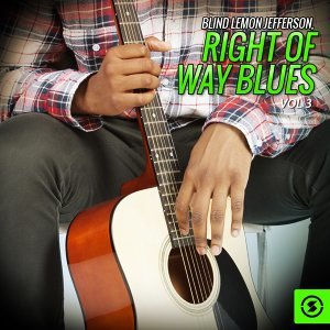 Blind Lemon Jefferson, Right Of Way Blues, Vol. 3