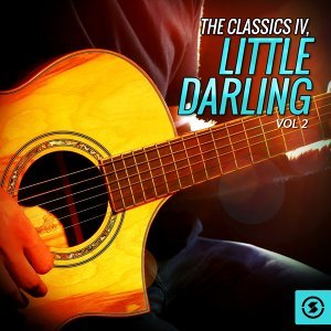 The Classics IV, Little Darling, Vol. 2