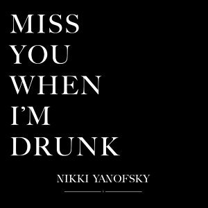 Miss You When I'm Drunk