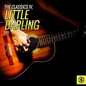 The Classics IV, Little Darling, Vol. 1