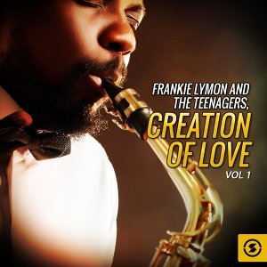 Frankie Lymon and the Teenagers, Creation Of Love, Vol. 1