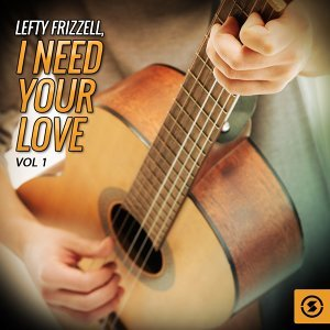 Lefty Frizzell, I Need Your Love, Vol. 1